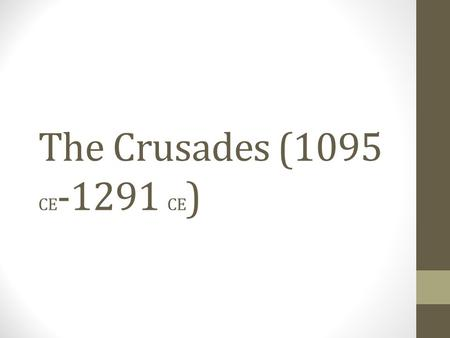 The Crusades (1095 CE -1291 CE ). Battles of the Crusades 1)Crusades 2)200 years 3)Council of Clermont 4)Jerusalem…massacred 5)Crusader States 6)Saladin.
