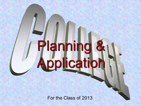 For the Class of 2013 Planning & Application. College Resources YOUR COUNSELOR Internet College/Career Center Family Connection –Login: Email address.