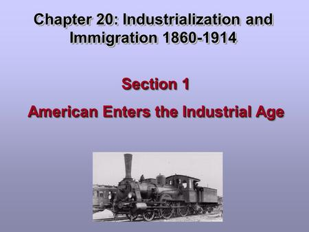 Chapter 20: Industrialization and Immigration 1860-1914 Section 1 American Enters the Industrial Age Section 1 American Enters the Industrial Age.