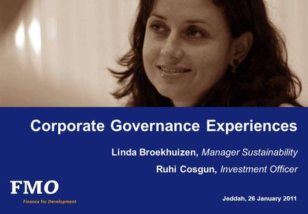 Corporate Governance Experiences Linda Broekhuizen, Manager Sustainability Ruhi Cosgun, Investment Officer Jeddah, 26 January 2011.