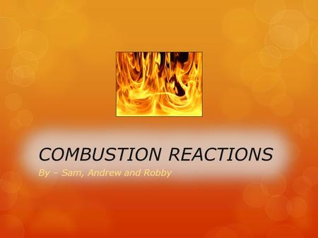 Combustion: What is it?  A combustion reaction is when an element or compound reacts with oxygen often producing energy in the form of heat or light.