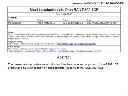 (omniran-14-0059-00-00TG) 11-14-0940-00-0000 1 Short introduction into OmniRAN P802.1CF Date: 2014-07-16 Authors: NameAffiliationPhoneEmail Max RiegelNokia.