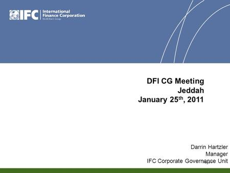 Page 1 Darrin Hartzler Manager IFC Corporate Governance Unit DFI CG Meeting Jeddah January 25 th, 2011.