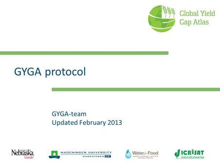 GYGA protocol GYGA-team Updated February 2013. GYGA principles (1) Consistent approach to assess Yield potential (Yp), Water- limited yield (Yw), Actual.