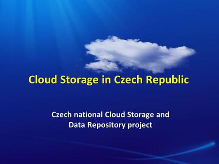 Cloud Storage in Czech Republic Czech national Cloud Storage and Data Repository project.