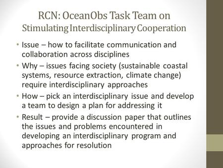 RCN: OceanObs Task Team on Stimulating Interdisciplinary Cooperation Issue – how to facilitate communication and collaboration across disciplines Why –