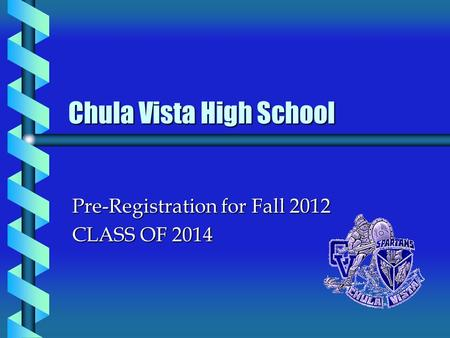 Chula Vista High School Pre-Registration for Fall 2012 CLASS OF 2014.
