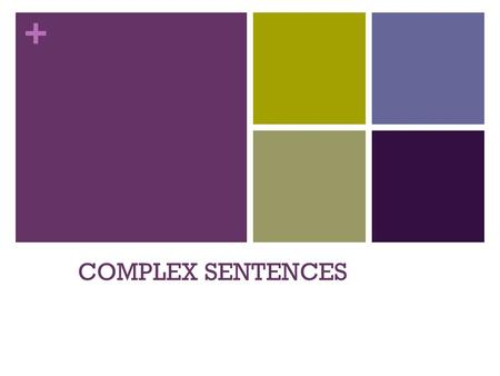 + COMPLEX SENTENCES. + Independent Clauses Easiest definition: An Independent Clause is a sentence It must have a SUBJECT and a VERB and express a complete.