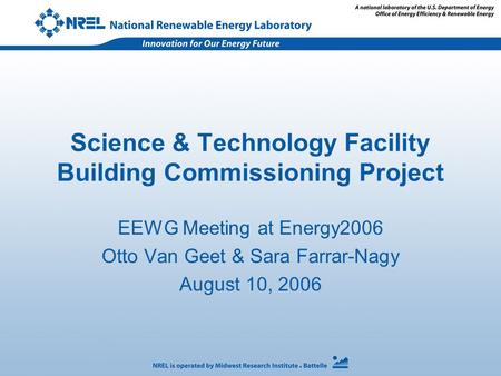Science & Technology Facility Building Commissioning Project EEWG Meeting at Energy2006 Otto Van Geet & Sara Farrar-Nagy August 10, 2006.