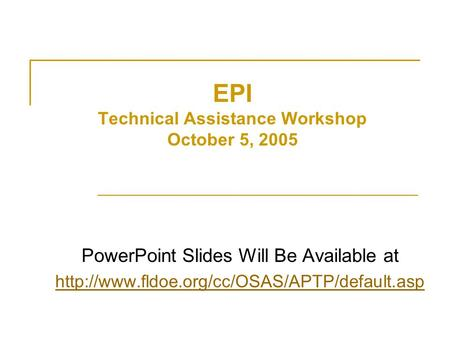 EPI Technical Assistance Workshop October 5, 2005 PowerPoint Slides Will Be Available at