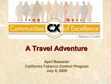 A Travel Adventure April Roeseler California Tobacco Control Program July 9, 2009.
