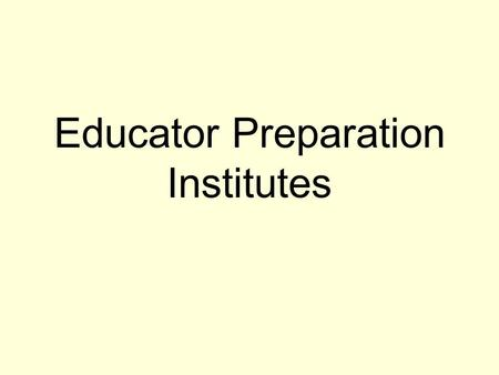 Educator Preparation Institutes. Institutional Credit designation has been provided for modules and segments. EPI Information has been put into SCNS.