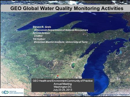 GEO Global Water Quality Monitoring Activities Steven R. Greb Wisconsin Department of Natural Resources Wisconsin Department of Natural Resources Arnold.