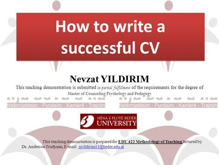 How to write a successful CV This teaching demonstration is prepared for EDU 422 Methodology of Teaching lectured by Dr. Anderson Trudyann,