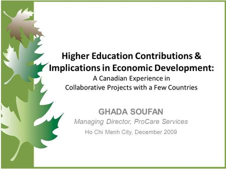 Higher Education Contributions & Implications in Economic Development: A Canadian Experience in Collaborative Projects with a Few Countries GHADA SOUFAN.