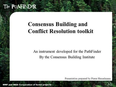 An instrument developed for the PathFinder By the Consensus Building Institute Consensus Building and Conflict Resolution toolkit Presentation prepared.