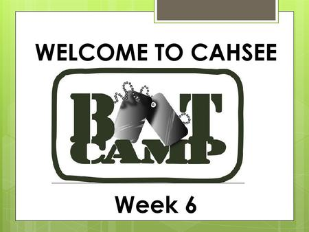 WELCOME TO CAHSEE Week 6. NOTES- any slide with a green title should be written down in your notebook.
