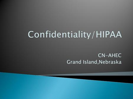 CN-AHEC Grand Island,Nebraska. Confidentiality - is essential for a patient and his or her healthcare provider.