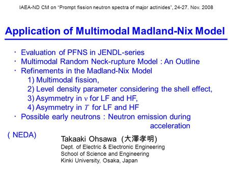 "IAEA-ND CM on ""Prompt fission neutron spectra of major actinides"", 24-27. Nov. 2008 Application of Multimodal Madland-Nix Model ・ Evaluation of PFNS in."