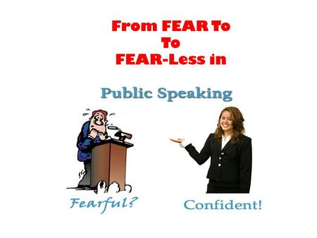 "From FEAR To To FEAR-Less in. "" According to most studies, people's #1 fear is public speaking. Number #2 is death. Does that sound right? This means."