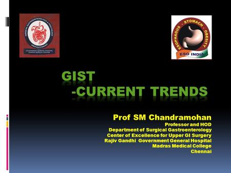 GIST -Current Trends Prof SM Chandramohan Professor and HOD
