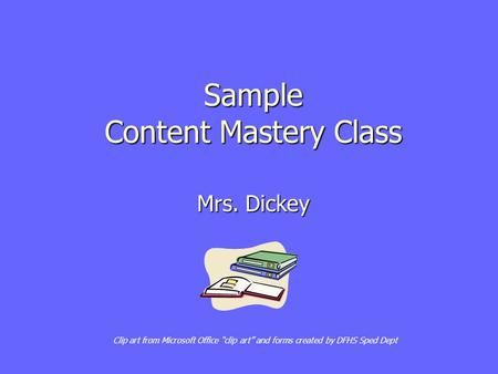 "Sample Content Mastery Class Mrs. Dickey Clip art from Microsoft Office ""clip art"" and forms created by DFHS Sped Dept."