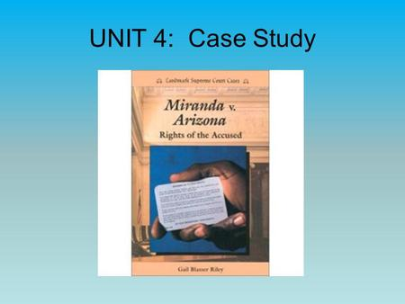 UNIT 4: Case Study. CONSTITUTIONAL TEXTS Article I, §8 Article II, § §1-3 Article III, §2 10th Amendment 4th, 5th, 6th Amendments 14th Amendment.