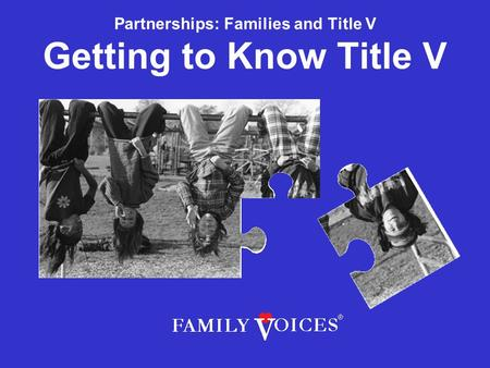 Partnerships: Families and Title V Getting to Know Title V.