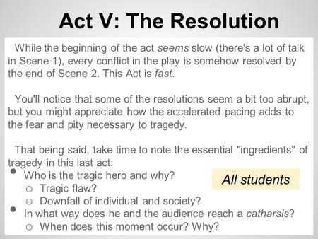 Act V: The Resolution While the beginning of the act seems slow (there's a lot of talk in Scene 1), every conflict in the play is somehow resolved by the.