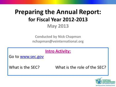 Preparing the Annual Report: for Fiscal Year 2012-2013 May 2013 Conducted by Nick Chapman Intro Activity: Go to