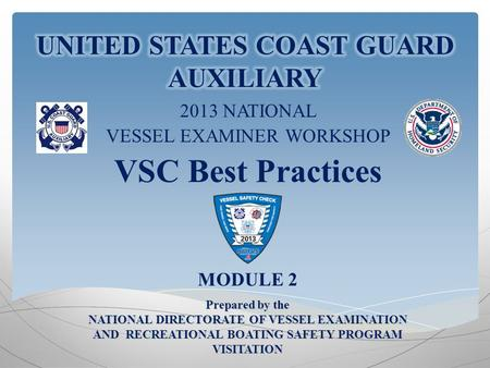2013 NATIONAL VESSEL EXAMINER WORKSHOP VSC Best Practices MODULE 2 1 Prepared by the NATIONAL DIRECTORATE OF VESSEL EXAMINATION AND RECREATIONAL BOATING.