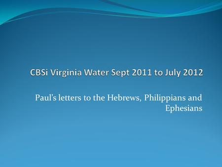 Paul's letters to the Hebrews, Philippians and Ephesians.