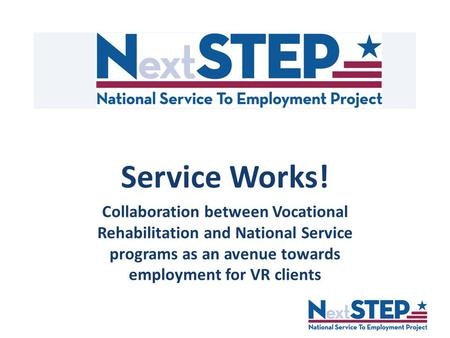 Service Works! Collaboration between Vocational Rehabilitation and National Service programs as an avenue towards employment for VR clients.