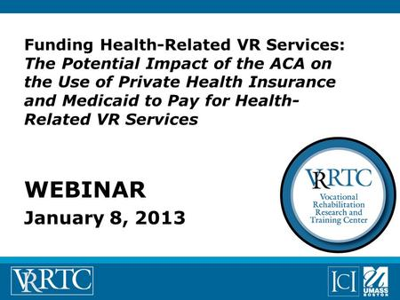 Funding Health-Related VR Services: The Potential Impact of the ACA on the Use of Private Health Insurance and Medicaid to Pay for Health- Related VR Services.