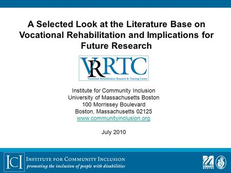 A Selected Look at the Literature Base on Vocational Rehabilitation and Implications for Future Research Institute for Community Inclusion University of.