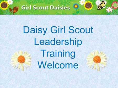 Daisy Girl Scout Leadership Training Welcome. National Program Portfolio Working with Daisies Product Sales Leader Resources AGENDA.