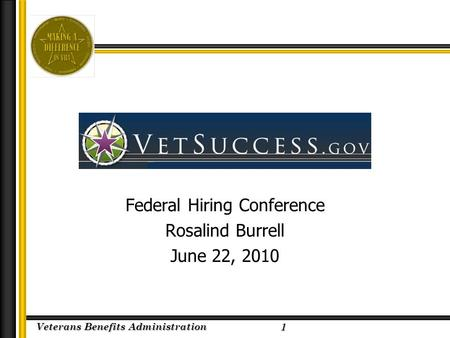 Veterans Benefits Administration 2/23/2005 Federal Hiring Conference Rosalind Burrell June 22, 2010 1.