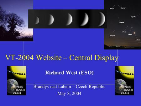 VT-2004 Website – Central Display Richard West (ESO) Brandys nad Labem – Czech Republic May 8, 2004.