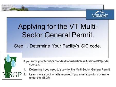 Applying for the VT Multi- Sector General Permit. Step 1. Determine Your Facility's SIC code. If you know your facility's Standard Industrial Classification.