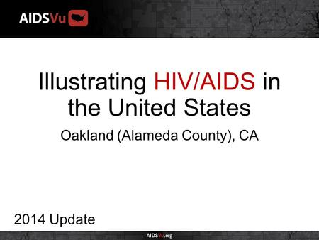 Illustrating HIV/AIDS in the United States 2014 Update Oakland (Alameda County), CA.