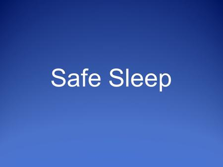 Safe Sleep. Objectives Increase understanding of sleep-related deaths Describe the Triple Risk Model Identify modifiable/non-modifiable risks Understand.