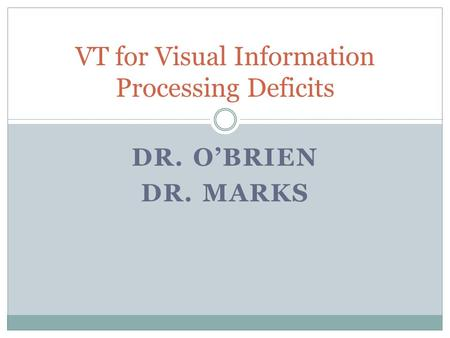 DR. O'BRIEN DR. MARKS VT for Visual Information Processing Deficits.