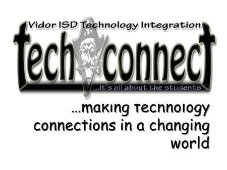…making technology connections in a changing world …making technology connections in a changing world Welcome.