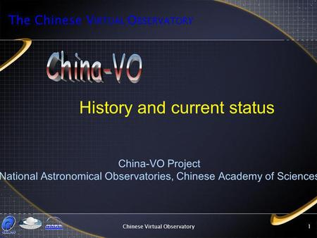 Chinese Virtual Observatory1 History and current status China-VO Project National Astronomical Observatories, Chinese Academy of Sciences The Chinese V.