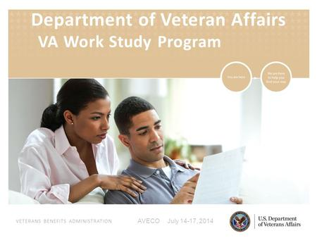 VETERANS BENEFITS ADMINISTRATION AVECO July 14-17, 2014 Department of Veteran Affairs VA Work Study Program.