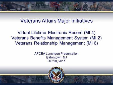 Veterans Affairs Major Initiatives Virtual Lifetime Electronic Record (MI 4) Veterans Benefits Management System (MI 2) Veterans Relationship Management.