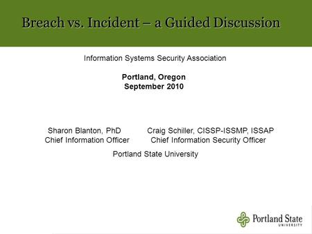 Breach vs. Incident – a Guided Discussion Sharon Blanton, PhD Craig Schiller, CISSP-ISSMP, ISSAP Chief Information Officer Chief Information Security Officer.