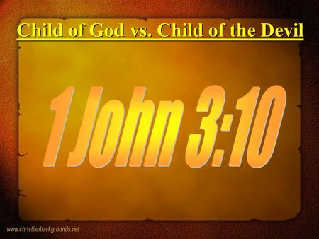 Child of God vs. Child of the Devil. Have the hope of Salvation Have the hope of Salvation Child of God vs. Child of the Devil.