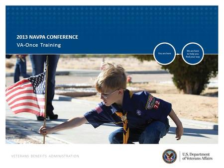 VETERANS BENEFITS ADMINISTRATION 2013 NAVPA CONFERENCE VA-Once Training.
