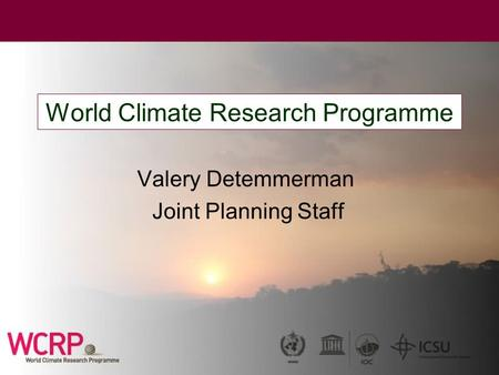 World Climate Research Programme Valery Detemmerman Joint Planning Staff.